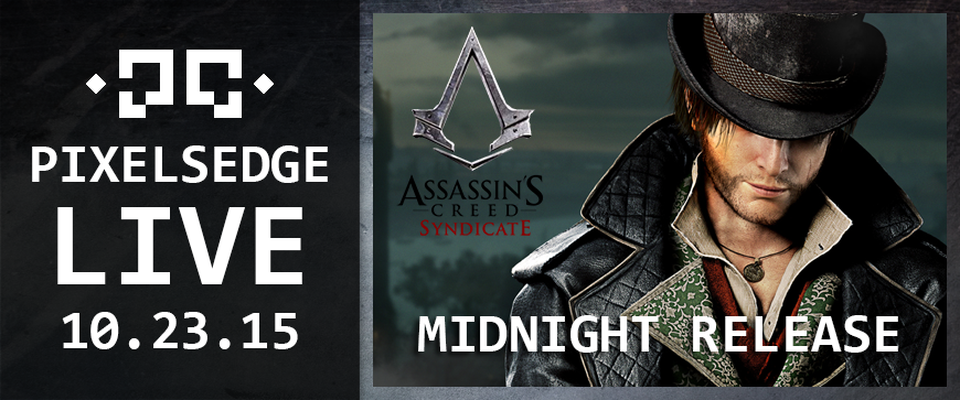 Pixels Edge Live: October 23, 2015 - Assassin's Creed Syndicate